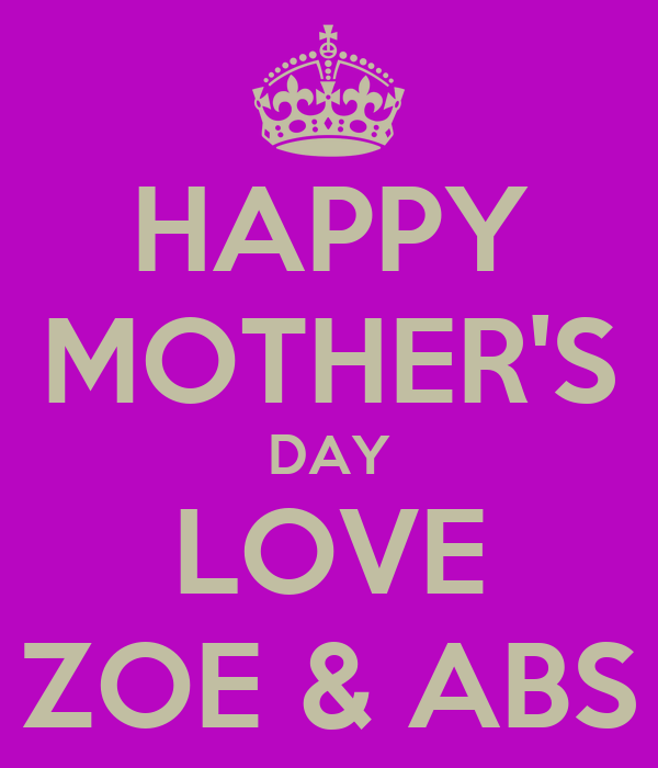 HAPPY MOTHER'S DAY LOVE ZOE & ABS