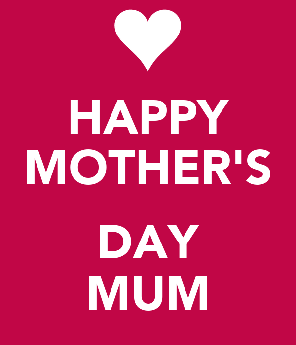 HAPPY MOTHER'S  DAY MUM