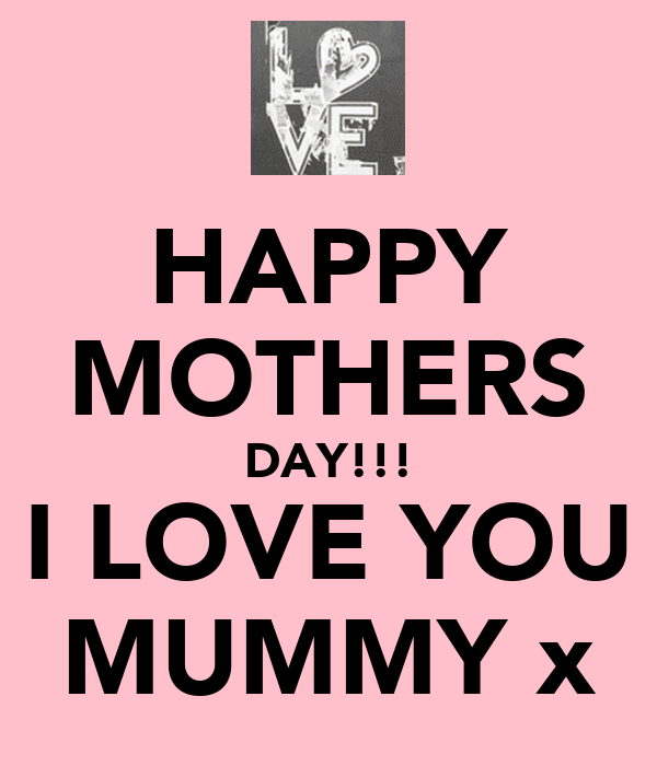 HAPPY MOTHERS DAY!!! I LOVE YOU MUMMY x