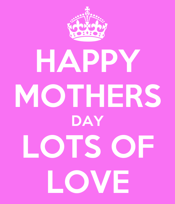 HAPPY MOTHERS DAY LOTS OF LOVE