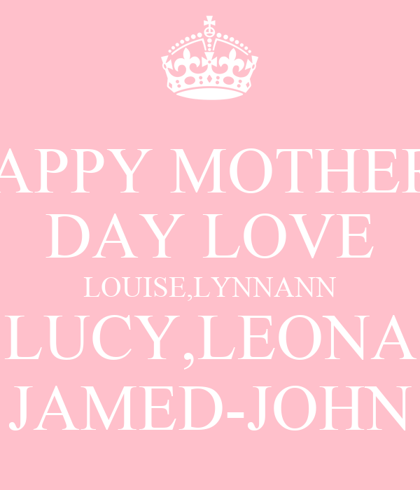 HAPPY MOTHERS DAY LOVE LOUISE,LYNNANN LUCY,LEONA JAMED-JOHN