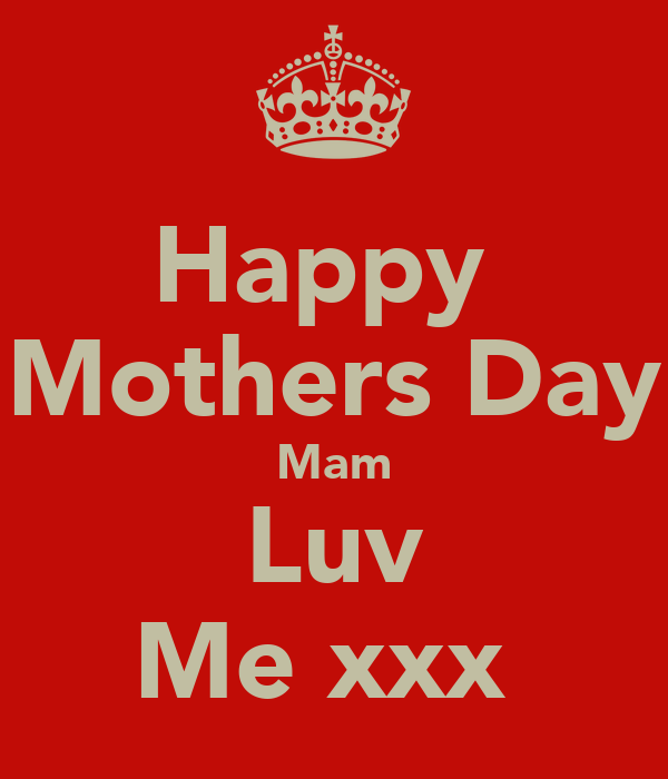 Happy  Mothers Day Mam Luv Me xxx