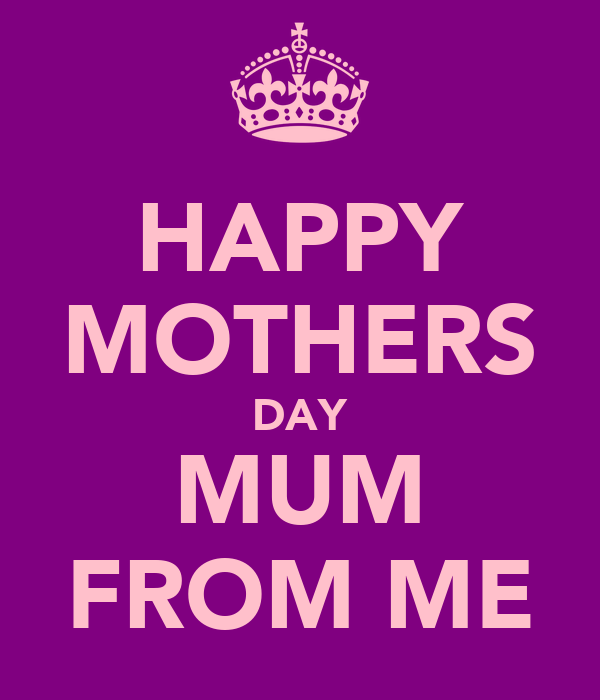 HAPPY MOTHERS DAY MUM FROM ME