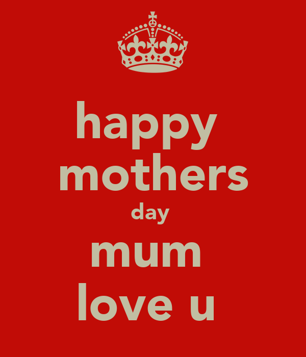 happy  mothers day  mum  love u