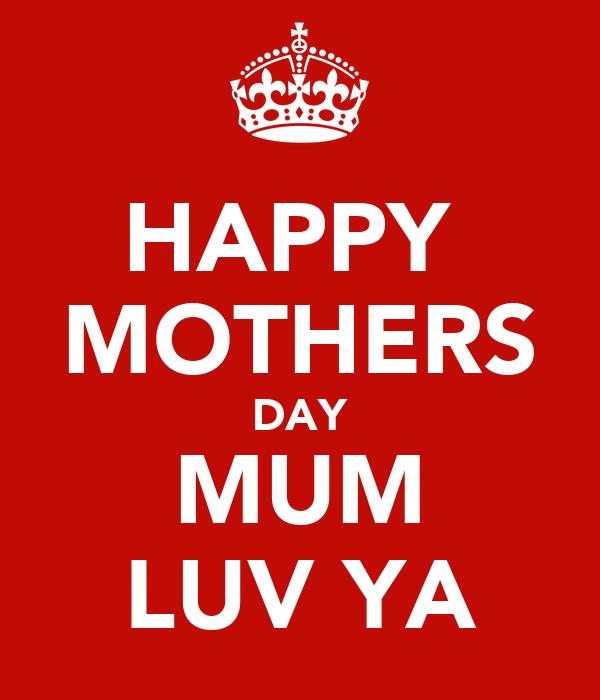 HAPPY  MOTHERS DAY MUM LUV YA