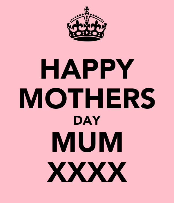 HAPPY MOTHERS DAY MUM XXXX