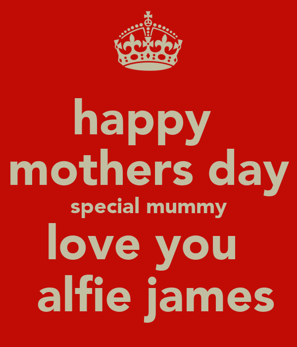 happy  mothers day special mummy love you   alfie james