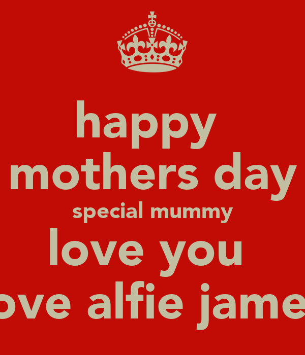 happy  mothers day special mummy love you  love alfie james