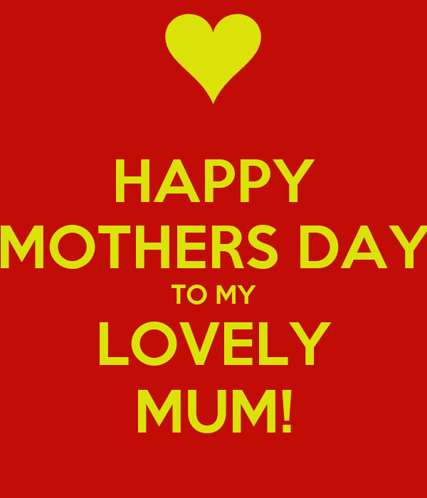 HAPPY MOTHERS DAY TO MY LOVELY MUM!