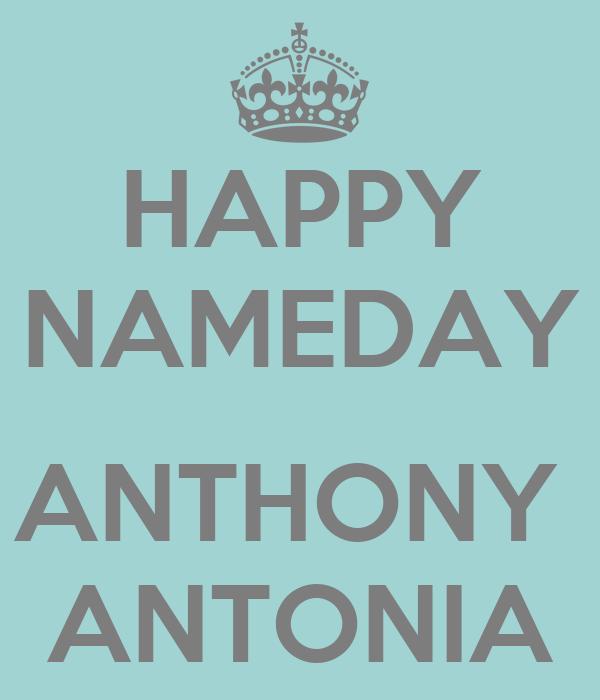 HAPPY NAMEDAY  ANTHONY  ANTONIA