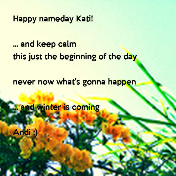 Happy nameday Kati!