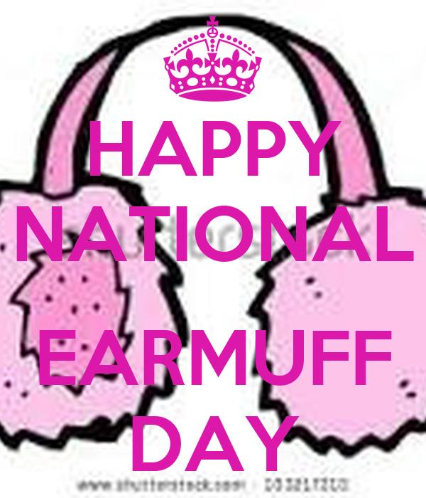 HAPPY NATIONAL  EARMUFF DAY