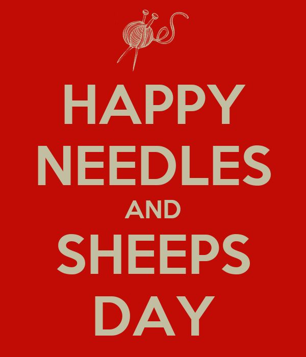 HAPPY NEEDLES AND SHEEPS DAY