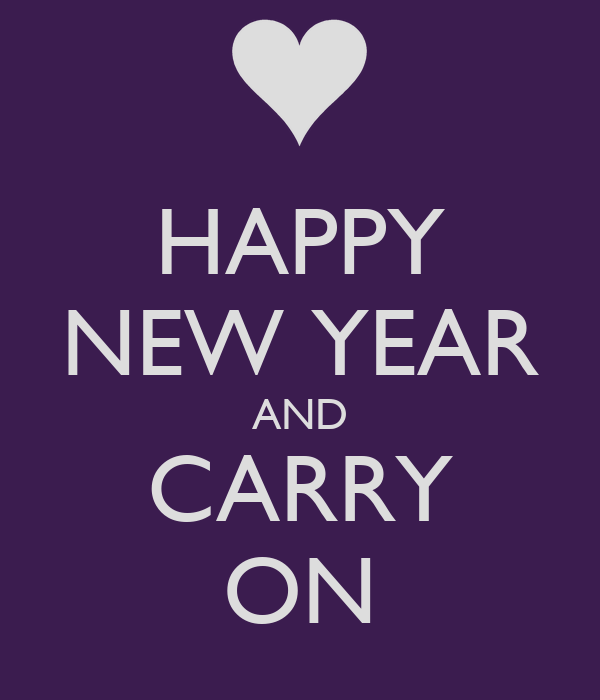 HAPPY NEW YEAR AND CARRY ON