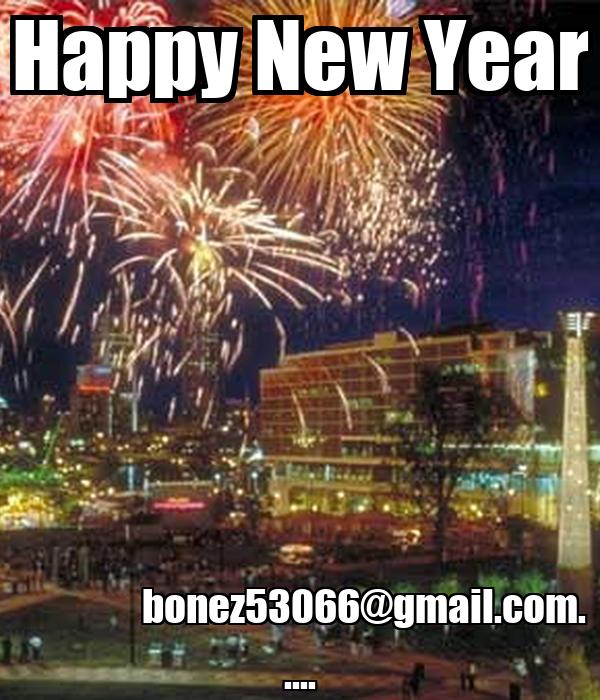Happy New Year                 bonez53066@gmail.com.  ....