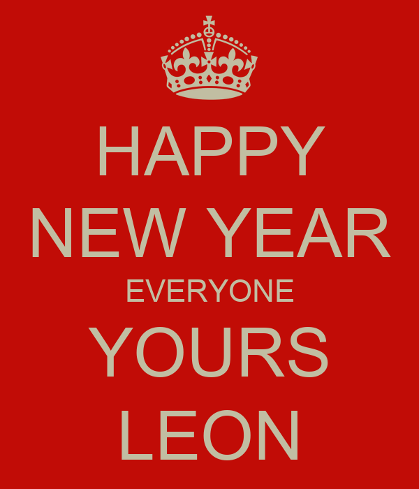 HAPPY NEW YEAR EVERYONE YOURS LEON