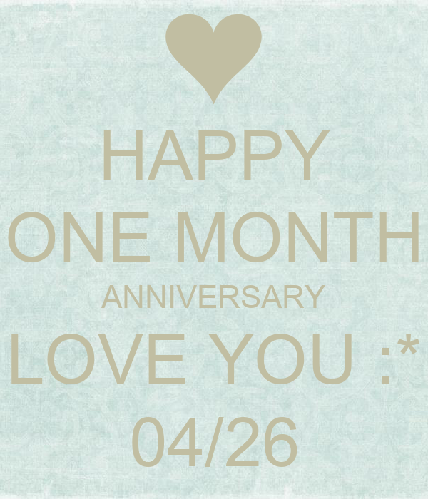 HAPPY ONE MONTH ANNIVERSARY LOVE YOU :* 04/26