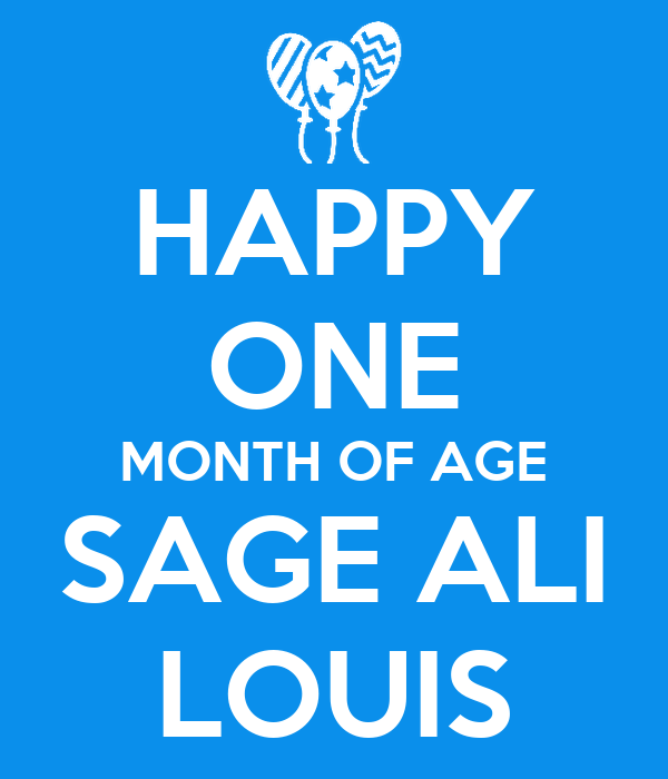 HAPPY ONE MONTH OF AGE SAGE ALI LOUIS