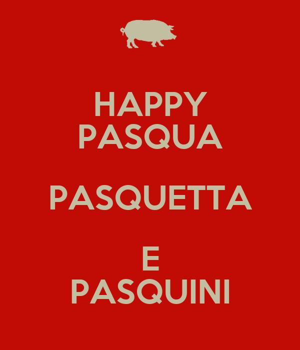HAPPY PASQUA PASQUETTA E PASQUINI