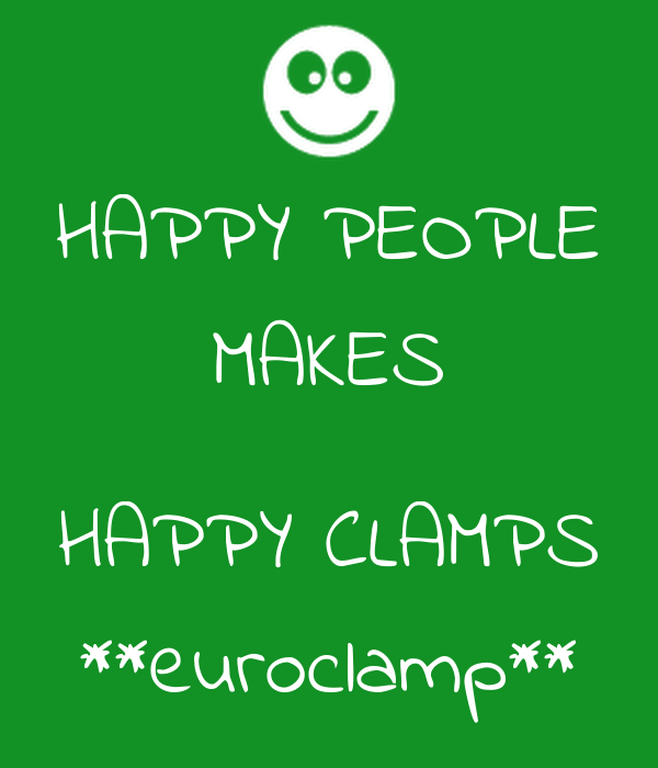 HAPPY PEOPLE MAKES  HAPPY CLAMPS **euroclamp**