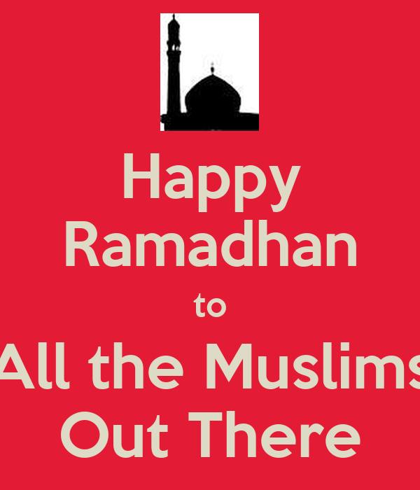 Happy Ramadhan to All the Muslims Out There