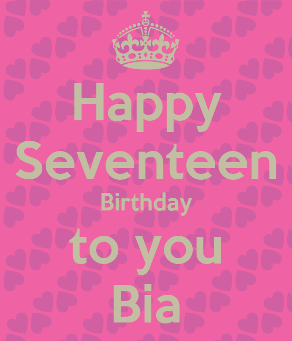 Happy Seventeen Birthday to you Bia