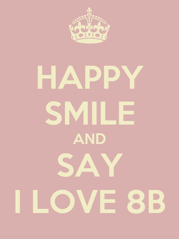 HAPPY SMILE AND SAY I LOVE 8B
