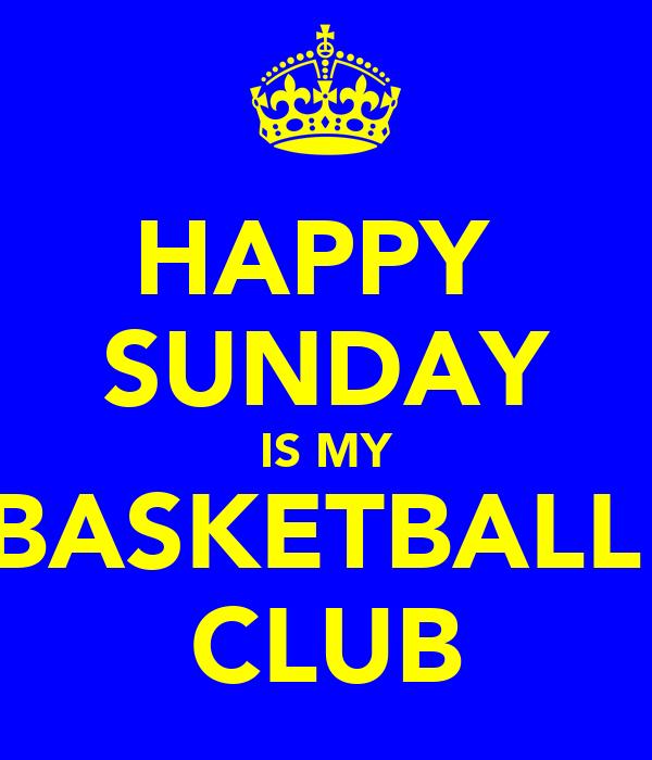 HAPPY  SUNDAY IS MY BASKETBALL  CLUB