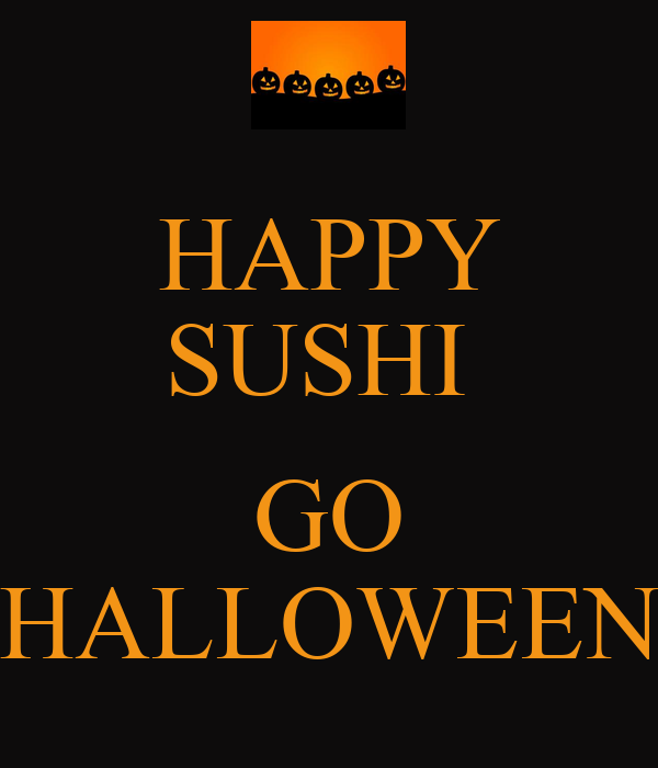 HAPPY SUSHI   GO HALLOWEEN