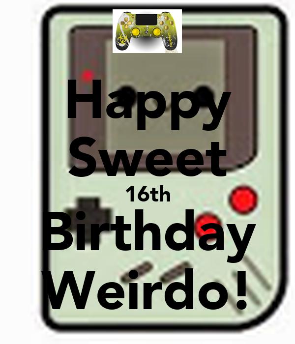 Happy Sweet 16th Birthday Weirdo!