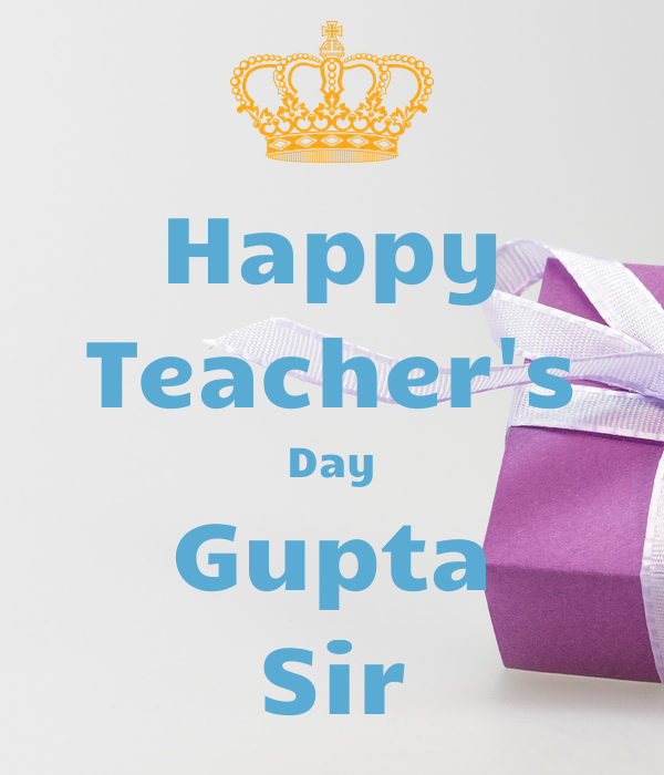 Happy Teacher's Day Gupta Sir