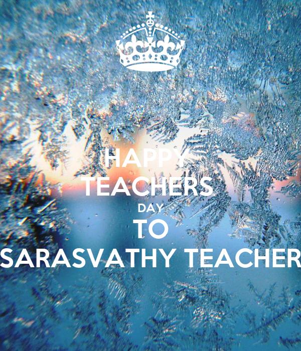 HAPPY  TEACHERS  DAY TO SARASVATHY TEACHER