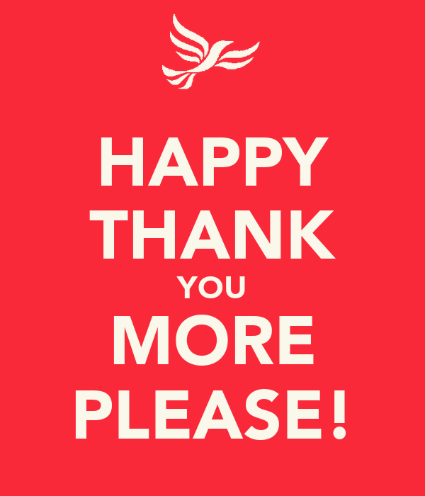 HAPPY THANK YOU MORE PLEASE!