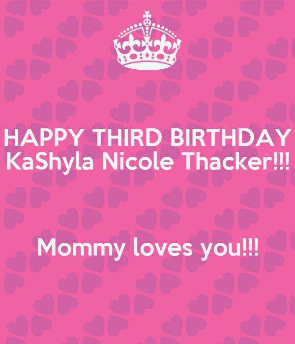 HAPPY THIRD BIRTHDAY KaShyla Nicole Thacker!!!  Mommy loves you!!!