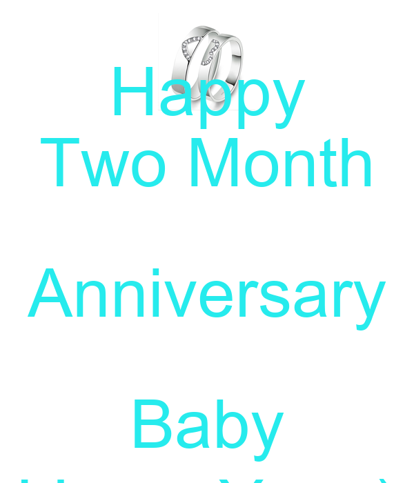 Happy Two Month Anniversary Baby I Love You :)