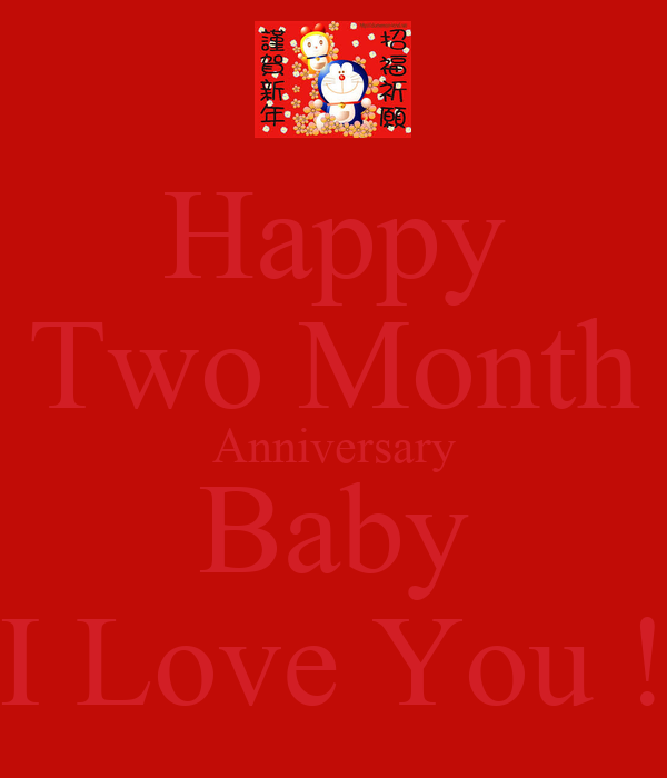 Happy Two Month Anniversary Baby I Love You !