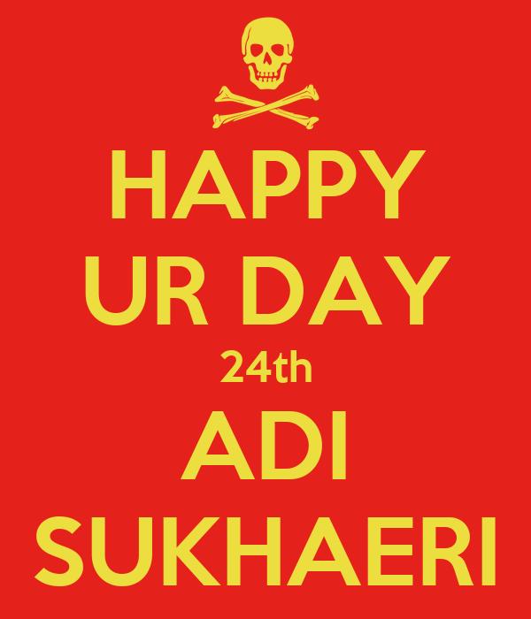 HAPPY UR DAY 24th ADI SUKHAERI