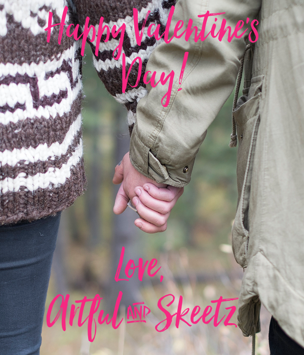 Happy Valentine's                  Day!                   Love,       Artful & Skeetz