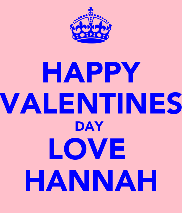 HAPPY VALENTINES DAY  LOVE  HANNAH