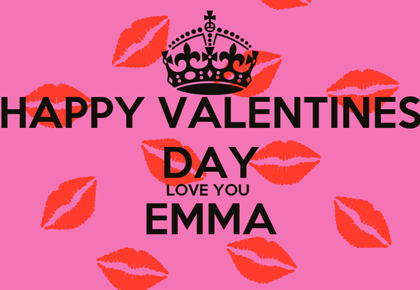 Happy Valentines Day Love You Emma Poster Emma Keep Calm O Matic