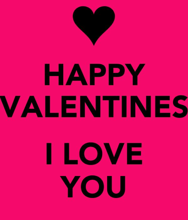 HAPPY VALENTINES  I LOVE YOU
