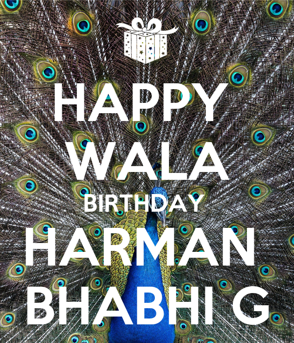HAPPY  WALA BIRTHDAY  HARMAN  BHABHI G