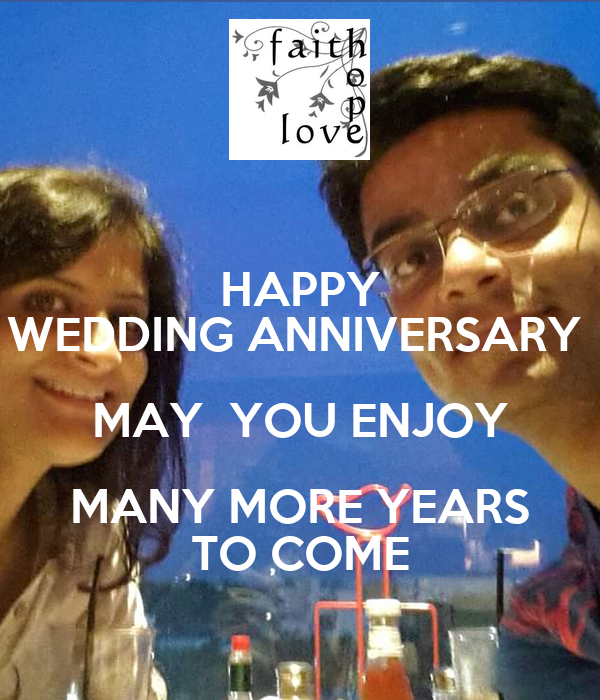 HAPPY WEDDING ANNIVERSARY  MAY  YOU ENJOY MANY MORE YEARS TO COME