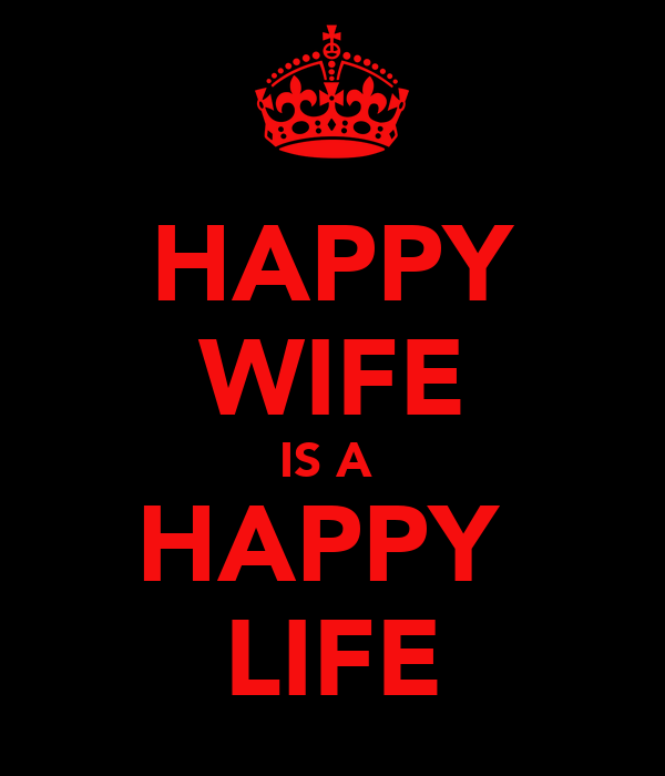 HAPPY WIFE IS A  HAPPY  LIFE