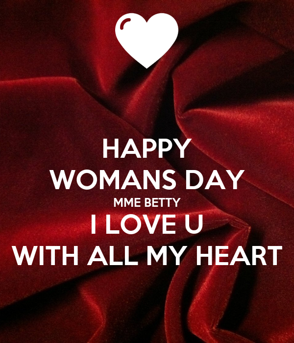 HAPPY WOMANS DAY MME BETTY I LOVE U WITH ALL MY HEART