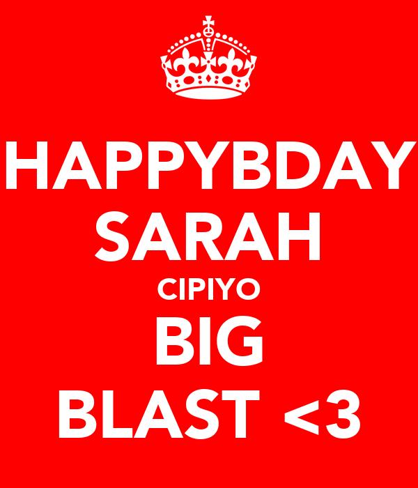 HAPPYBDAY SARAH CIPIYO BIG BLAST <3