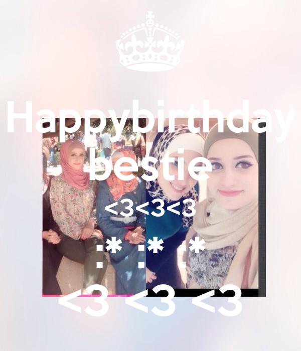 Happybirthday bestie <3<3<3 :* :* :* <3 <3 <3