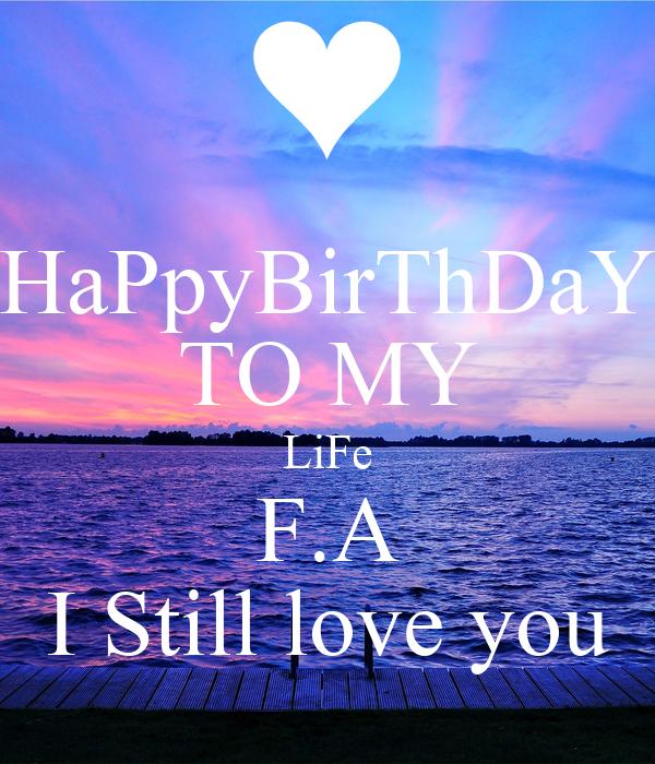 HaPpyBirThDaY TO MY LiFe F.A I Still love you
