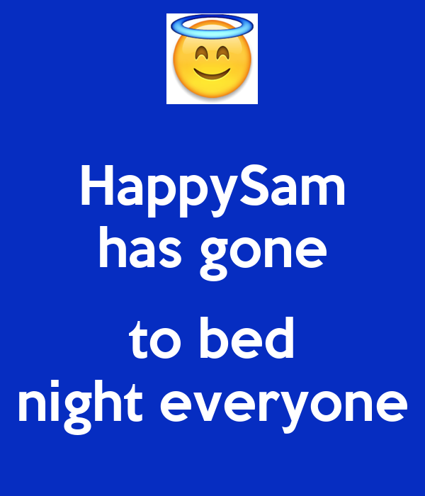 HappySam has gone  to bed night everyone