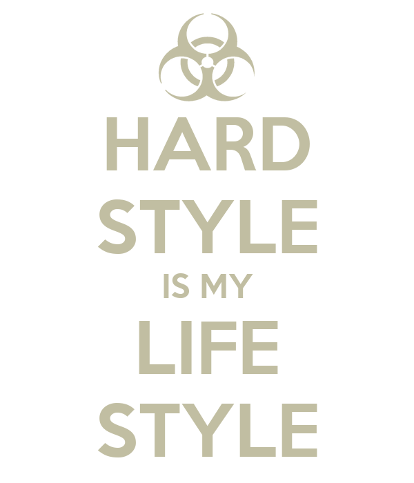 HARD STYLE IS MY LIFE STYLE